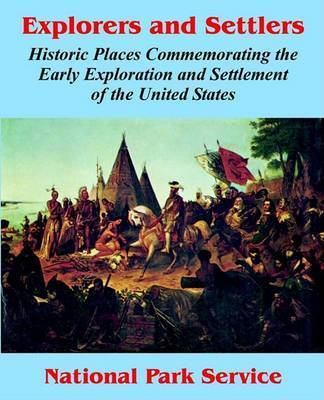Explorers and Settlers: Historic Places Commemorating the Early Exploration and Settlement of the United States by National Park Service