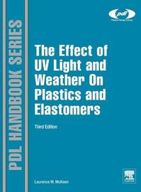 The Effect of UV Light and Weather on Plastics and Elastomers by Laurence W McKeen