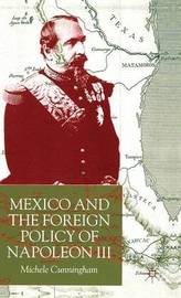 Mexico and the Foreign Policy of Napoleon III by M. Cunningham