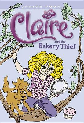 Claire and the Bakery Thief by Janice Poon