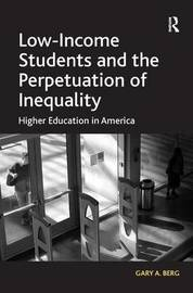Low-Income Students and the Perpetuation of Inequality by Gary A. Berg