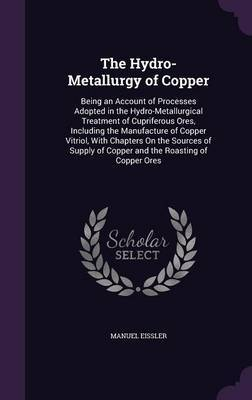 The Hydro-Metallurgy of Copper by Manuel Eissler