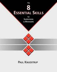 The 8 Essential Skills for Supervisors & Managers by Paul Knudstrup