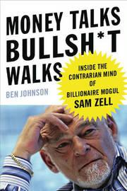 Money Talks, Bullsh*t Walks: Inside the Contrarian Mind of Billionaire Mogul Sam Zell by Ben Johnson image