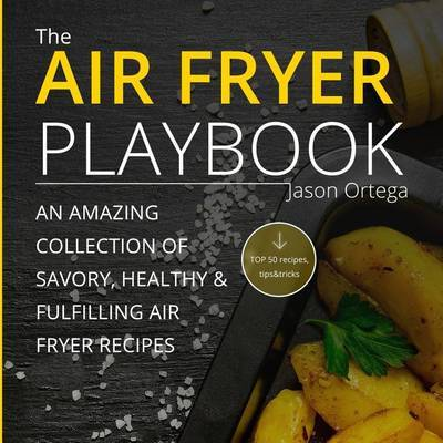 The Air Fryer Playbook by Jason Ortega image