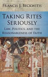 Taking Rites Seriously by Francis J. Beckwith