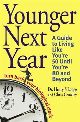 Younger Next Year: Turn Back Your Biological Clock by Henry S. Lodge