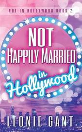 Not Happily Married in Hollywood by Leonie Gant