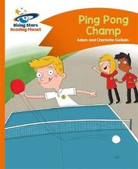 Reading Planet - Ping Pong Champ - Orange: Comet Street Kids by Charlotte Guillain