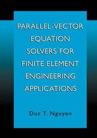 Parallel-Vector Equation Solvers for Finite Element Engineering Applications by Duc Thai Nguyen