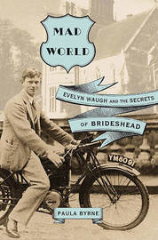 Mad World: Evelyn Waugh and the Secrets of Brideshead by Paula Byrne (University of Liverpool, UK)