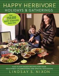 Happy Herbivore Holidays & Gatherings by Lindsay S. Nixon