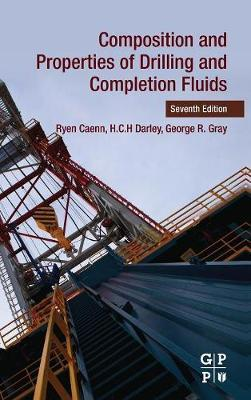 Composition and Properties of Drilling and Completion Fluids by Ryen Caenn