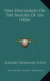 Two Discourses on the Nature of Sin (1826) by Eleazar Thompson Fitch
