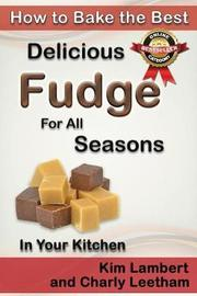 How to Bake the Best Delicious Fudge for All Seasons - In Your Kitchen by Kim Lambert
