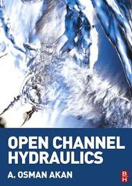 Open Channel Hydraulics by A. Osman H. Akan