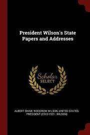 President Wilson's State Papers and Addresses by Albert Shaw image