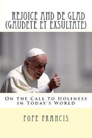 Rejoice and Be Glad (Gaudete Et Exsultate) by Pope Francis