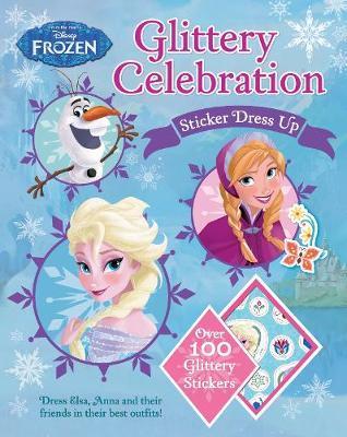 Disney Frozen Glittery Celebration Sticker Dress Up by Parragon Books Ltd