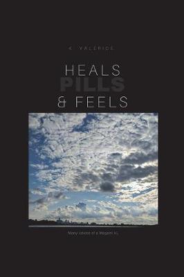 Heals, Feels & Pills by K Valerice