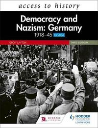 Access to History: Democracy and Nazism: Germany 1918-45 for AQA Third Edition by Geoff Layton