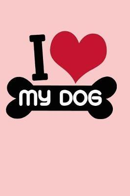 I Love My Dog by Mrs Loy