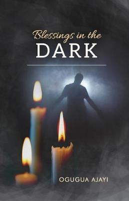 Blessings in the Dark by Ogugua Ajayi