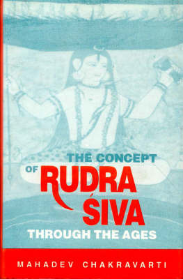 Concept of Rudra-Siva Through the Ages by Mahadev Chakravarti image