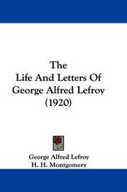 The Life and Letters of George Alfred Lefroy (1920) by George Alfred Lefroy