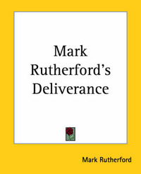 Mark Rutherford's Deliverance by Mark Rutherford
