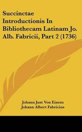 Succinctae Introductionis in Bibliothecam Latinam Jo. Alb. Fabricii, Part 2 (1736) by Johann Albert Fabricius