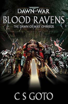 Warhammer: Blood Ravens: The Dawn of War Omnibus by C.S. Goto