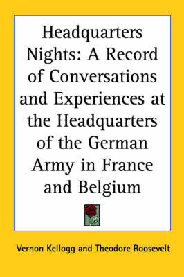 Headquarters Nights: A Record of Conversations and Experiences at the Headquarters of the German Army in France and Belgium by Vernon Kellogg
