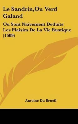 Le Sandrin,Ou Verd Galand: Ou Sont Naivement Deduits Les Plaisirs De La Vie Rustique (1609) by Antoine Du Brueil