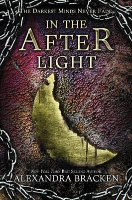 In the Afterlight (a Darkest Minds Novel) by Alexandra Bracken