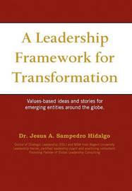 A Leadership Framework for Transformation by Jesus A. Sampedro Hidalgo