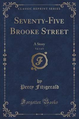 Seventy-Five Brooke Street, Vol. 1 of 3 by Percy Fitzgerald