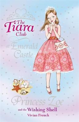 The Tiara Club: Princess Zoe and the Wishing Shell by Vivian French