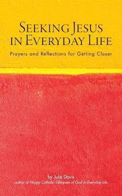 Seeking Jesus in Everyday Life by Julie Davis image