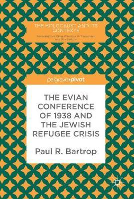 The Evian Conference of 1938 and the Jewish Refugee Crisis by Paul R Bartrop image