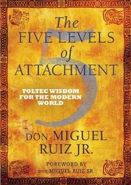 The Five Levels of Attachment by Don Miguel Ruiz