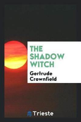 The Shadow Witch by Gertrude Crownfield
