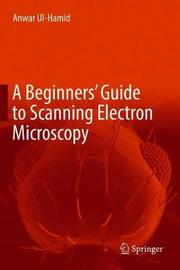 A Beginners' Guide to Scanning Electron Microscopy by Anwar UL-Hamid image