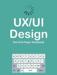 Ux/Ui Design Dot Grid Paper Notebook by Terri Jones
