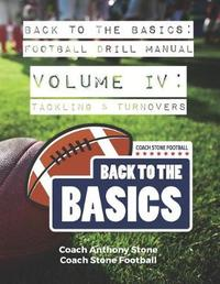 Back to the Basics Football Drill Manual Volume 4 by Anthony Stone