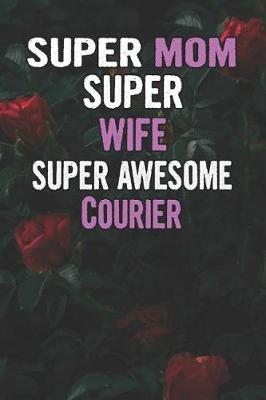 Super Mom Super Wife Super Awesome Courier by Unikomom Publishing