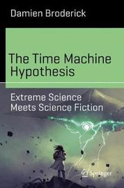 The Time Machine Hypothesis by Damien Broderick
