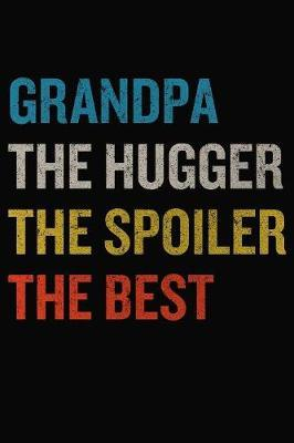 Grandpa The Hugger The Spoiler The Best by Just Journal Notebooks