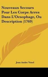 Nouveaux Secours Pour Les Corps Arres Dans L'Oesophage, Ou Description (1769) by Jean Andre Venel image