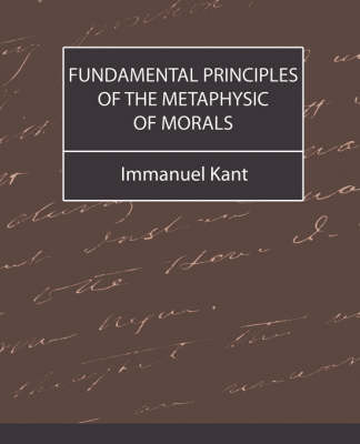 Fundamental Principles of the Metaphysic of Morals by Kant Immanuel Kant